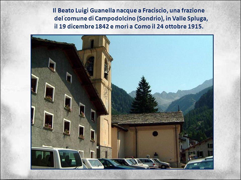 Il Beato Luigi Guanella nacque a Fraciscio, una frazione