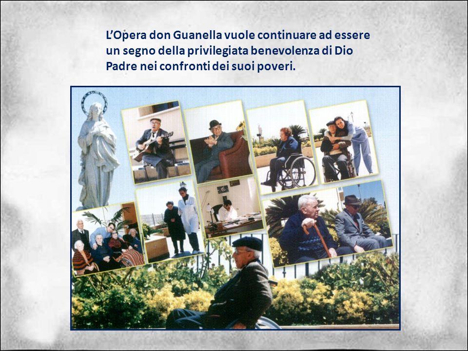 L'Opera don Guanella vuole continuare ad essere un segno della privilegiata benevolenza di Dio Padre nei confronti dei suoi poveri.