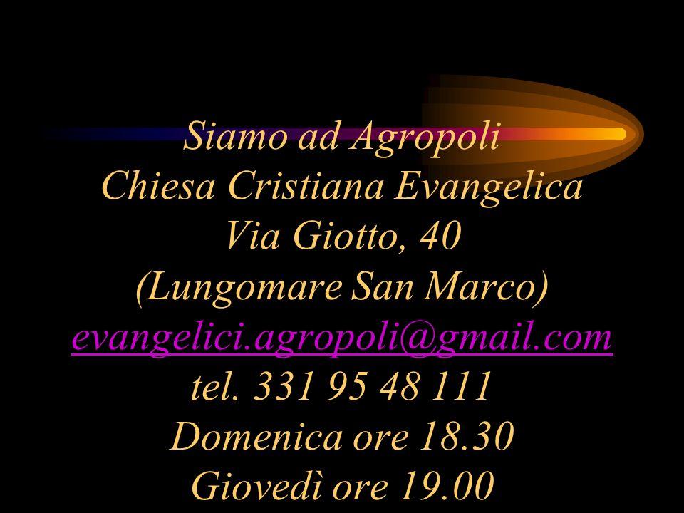 Siamo ad Agropoli Chiesa Cristiana Evangelica Via Giotto, 40 (Lungomare San Marco) evangelici.agropoli@gmail.com tel.