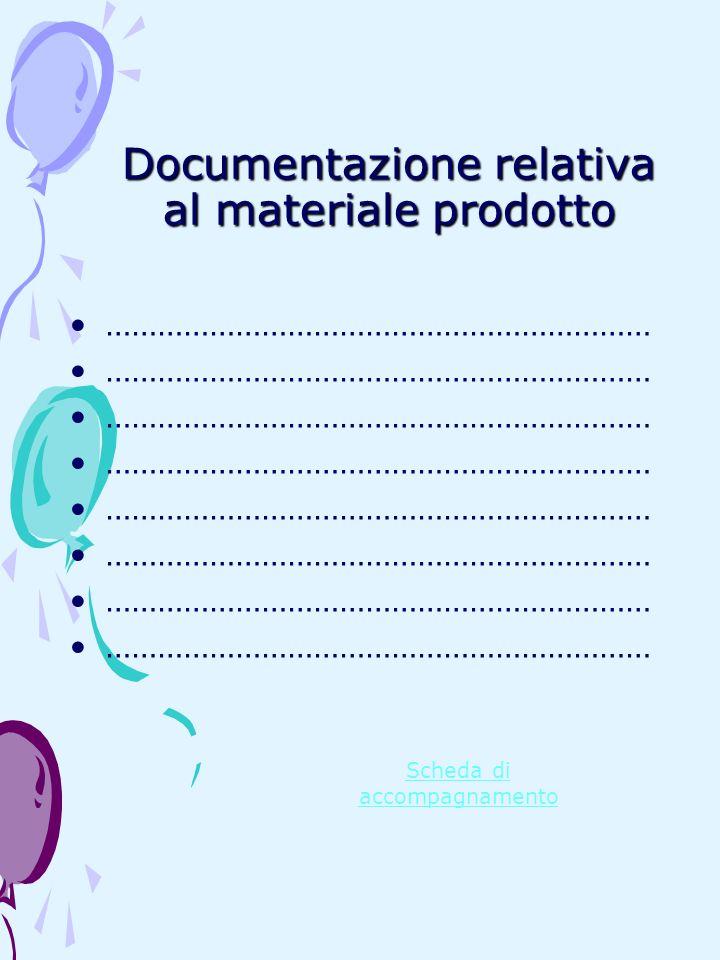 Documentazione relativa al materiale prodotto