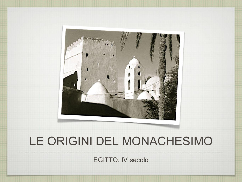 LE ORIGINI DEL MONACHESIMO