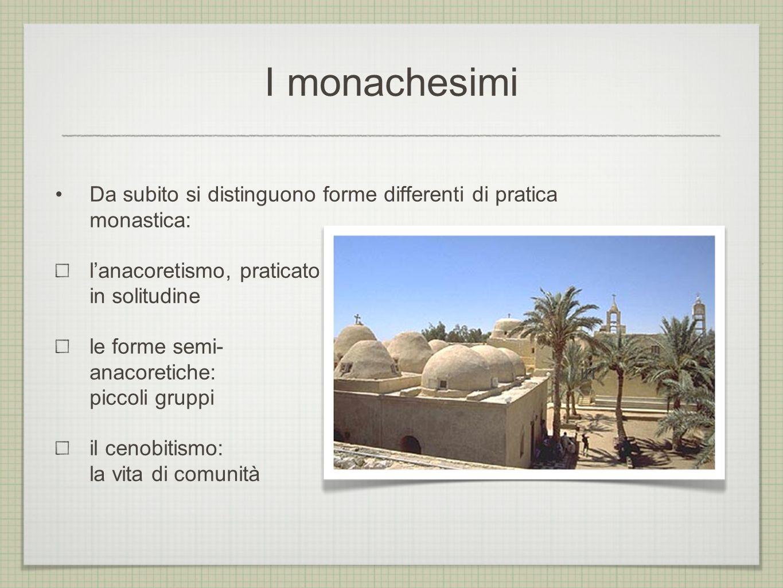 I monachesimi Da subito si distinguono forme differenti di pratica monastica: