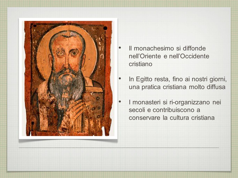 Il monachesimo si diffonde nell'Oriente e nell'Occidente cristiano