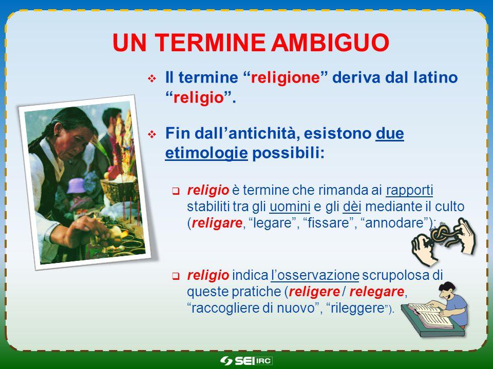 Un termine ambiguo Il termine religione deriva dal latino religio .