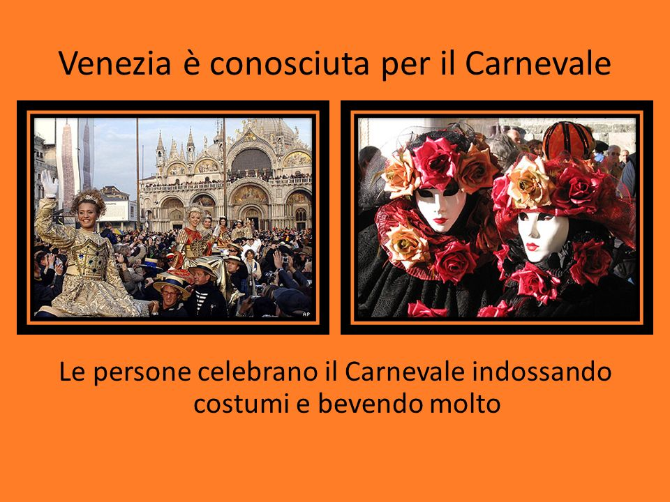 Venezia è conosciuta per il Carnevale
