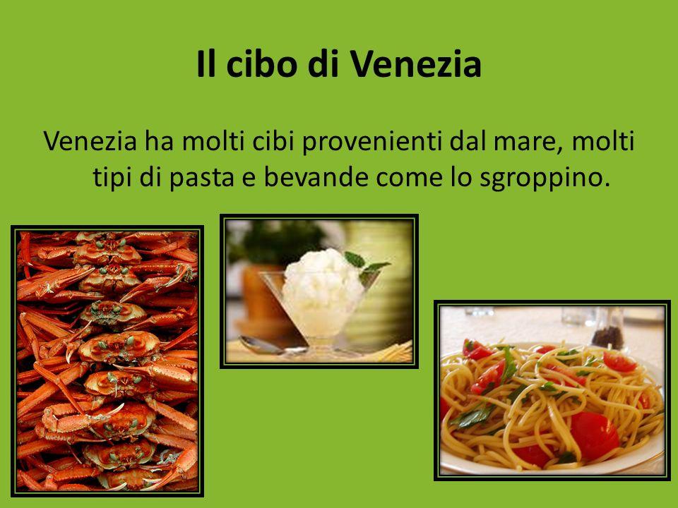 Il cibo di Venezia Venezia ha molti cibi provenienti dal mare, molti tipi di pasta e bevande come lo sgroppino.
