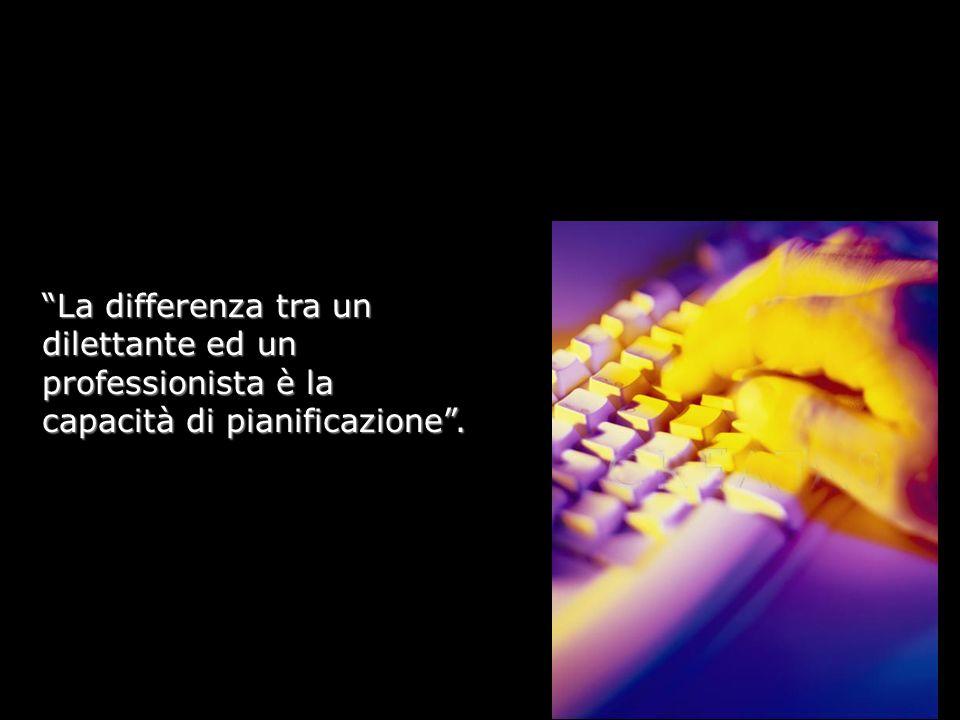 La differenza tra un dilettante ed un professionista è la capacità di pianificazione .