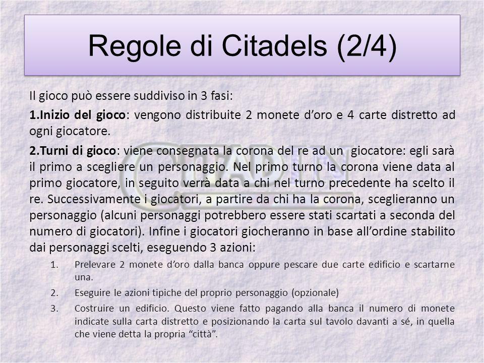 Regole di Citadels (2/4) Il gioco può essere suddiviso in 3 fasi:
