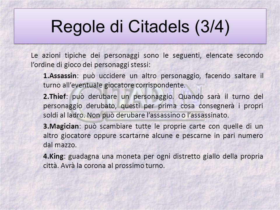 Regole di Citadels (3/4) Le azioni tipiche dei personaggi sono le seguenti, elencate secondo l'ordine di gioco dei personaggi stessi: