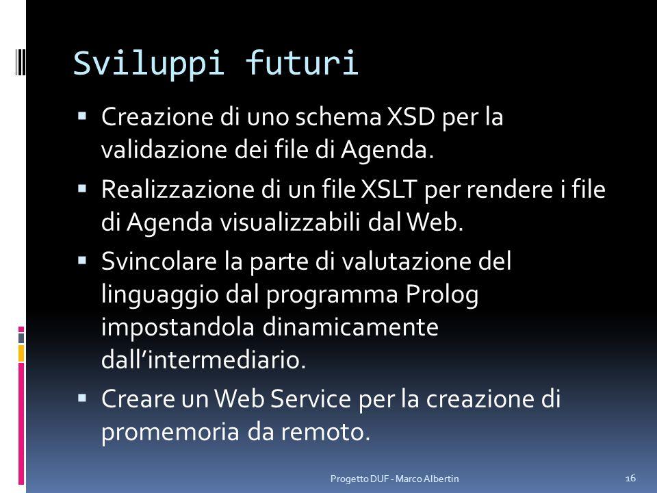 Sviluppi futuri Creazione di uno schema XSD per la validazione dei file di Agenda.