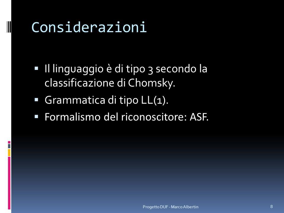 Considerazioni Il linguaggio è di tipo 3 secondo la classificazione di Chomsky. Grammatica di tipo LL(1).