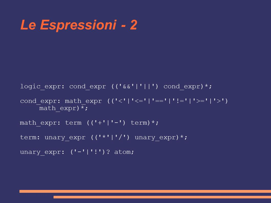 Le Espressioni - 2 logic_expr: cond_expr (( && | || ) cond_expr)*;
