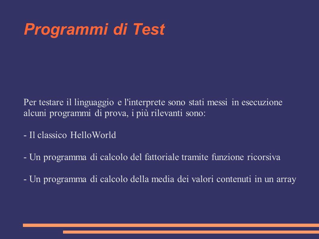 Programmi di Test Per testare il linguaggio e l interprete sono stati messi in esecuzione. alcuni programmi di prova, i più rilevanti sono: