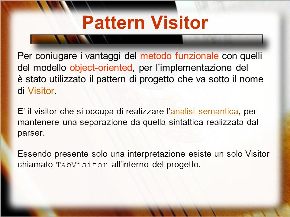 Pattern VisitorPer coniugare i vantaggi del metodo funzionale con quelli. del modello object-oriented, per l'implementazione del.