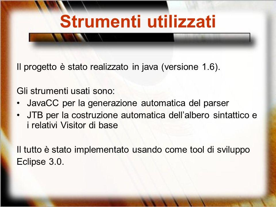Strumenti utilizzati Il progetto è stato realizzato in java (versione 1.6). Gli strumenti usati sono: