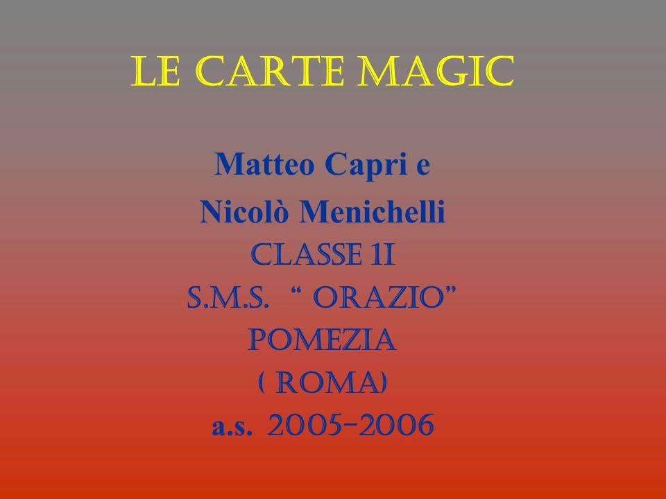 Le Carte MAGIC Matteo Capri e Nicolò Menichelli Classe 1I