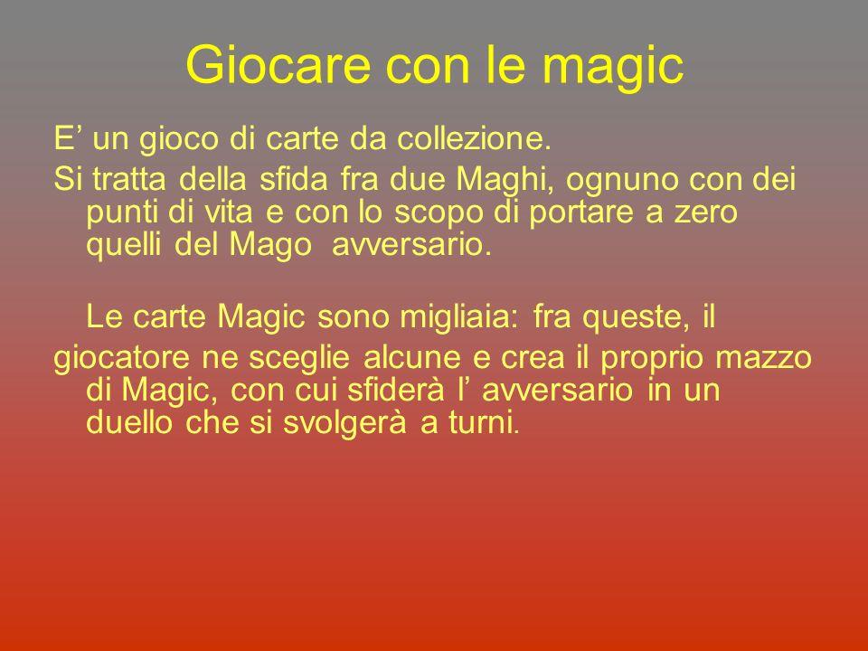 Giocare con le magic E' un gioco di carte da collezione.