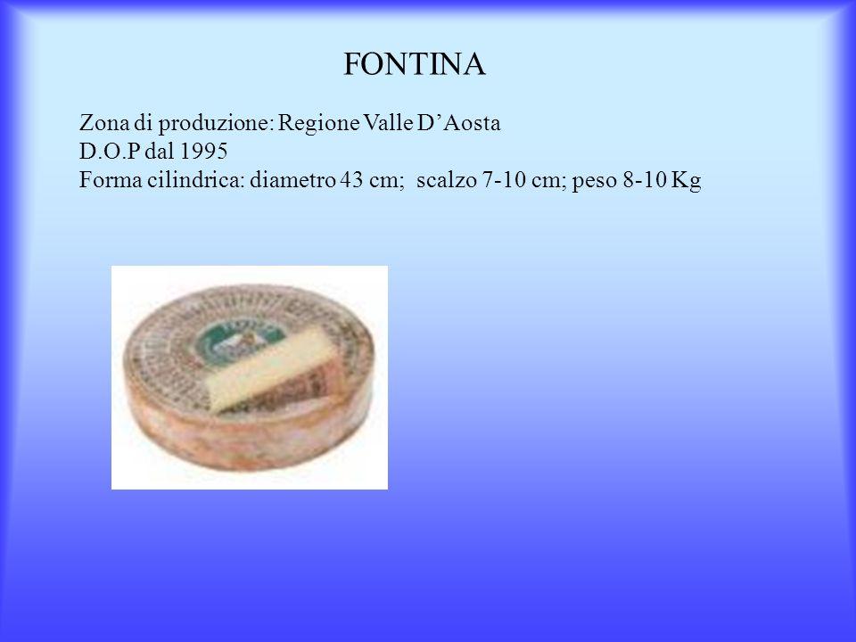 FONTINA Zona di produzione: Regione Valle D'Aosta D.O.P dal 1995