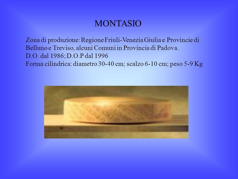 MONTASIO Zona di produzione: Regione Friuli-Venezia Giulia e Provincie di Belluno e Treviso, alcuni Comuni in Provincia di Padova.