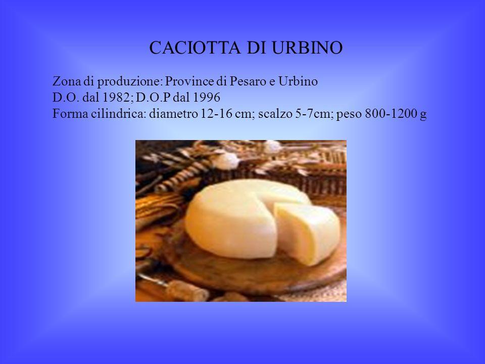 CACIOTTA DI URBINO Zona di produzione: Province di Pesaro e Urbino