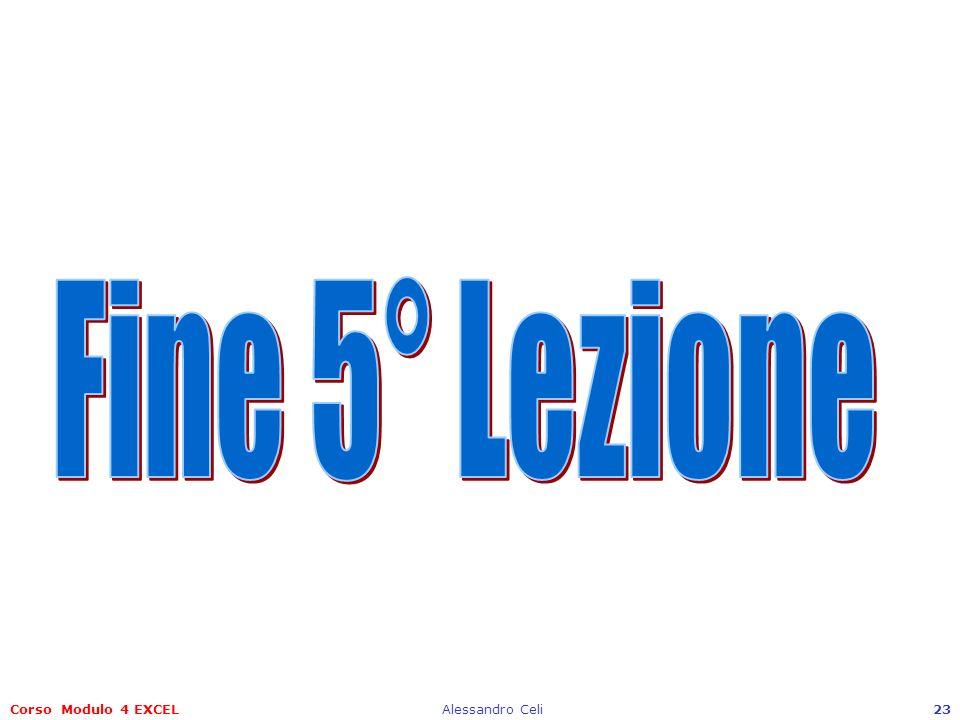 Fine 5° Lezione Corso Modulo 4 EXCEL Alessandro Celi