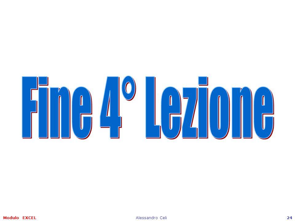 Fine 4° Lezione Modulo EXCEL Alessandro Celi