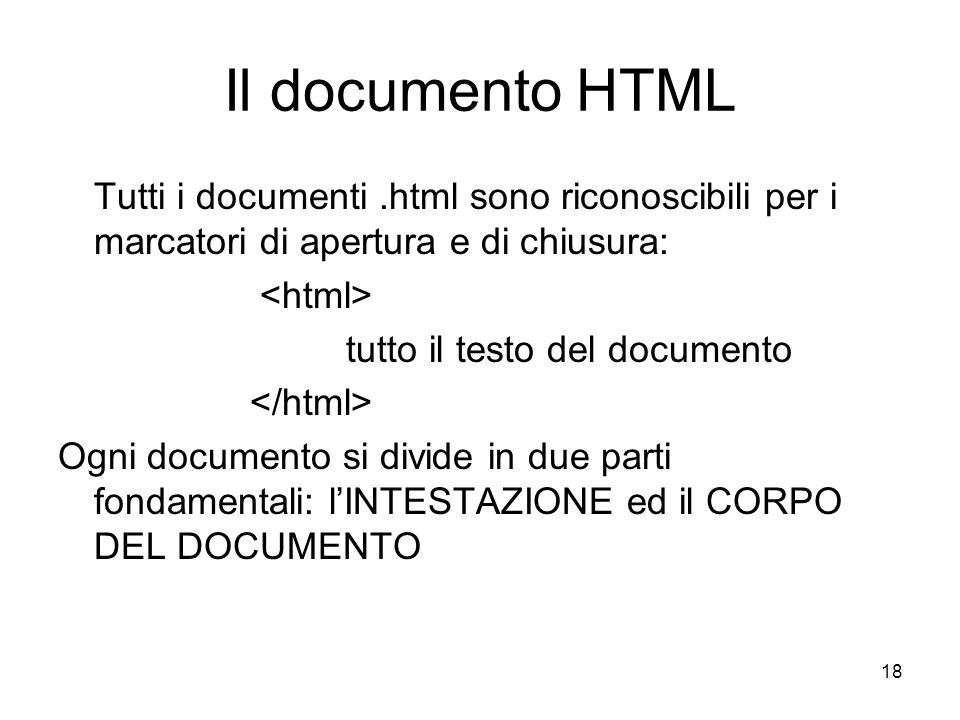 Il documento HTML Tutti i documenti .html sono riconoscibili per i marcatori di apertura e di chiusura: