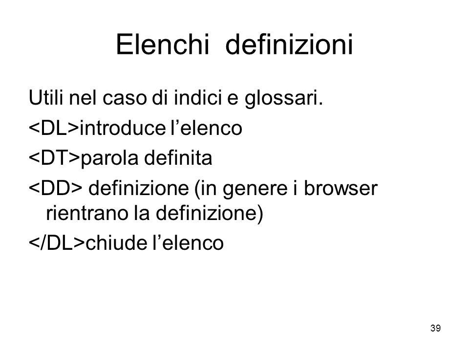 Elenchi definizioni Utili nel caso di indici e glossari.