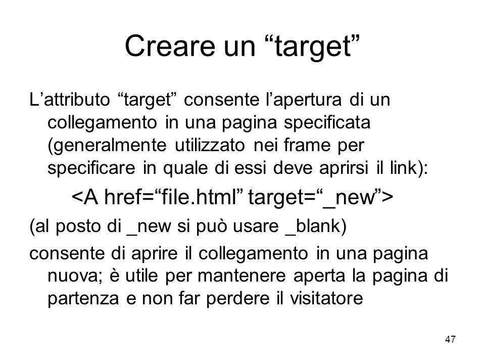 Creare un target <A href= file.html target= _new >