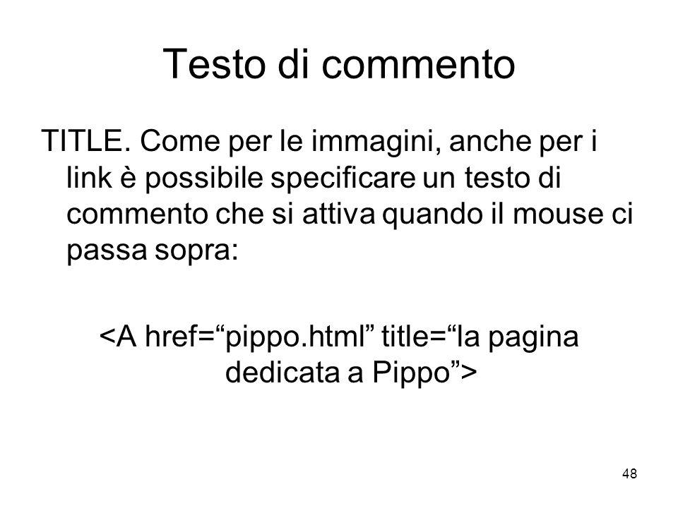 <A href= pippo.html title= la pagina dedicata a Pippo >