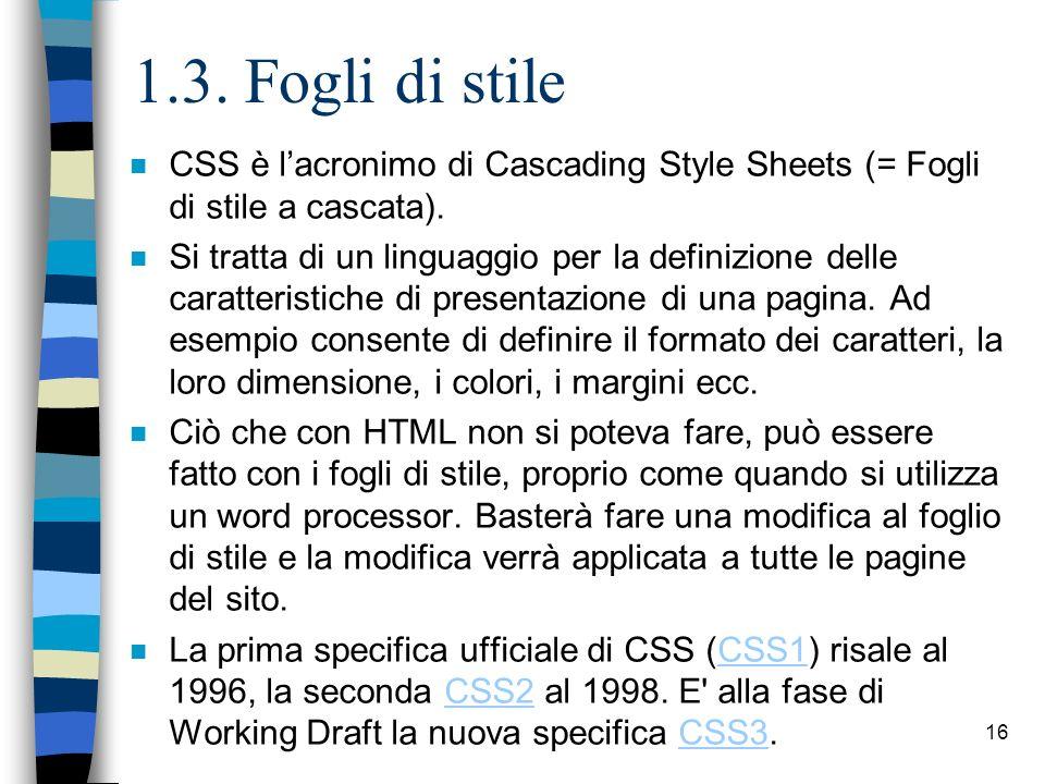 1.3. Fogli di stile CSS è l'acronimo di Cascading Style Sheets (= Fogli di stile a cascata).