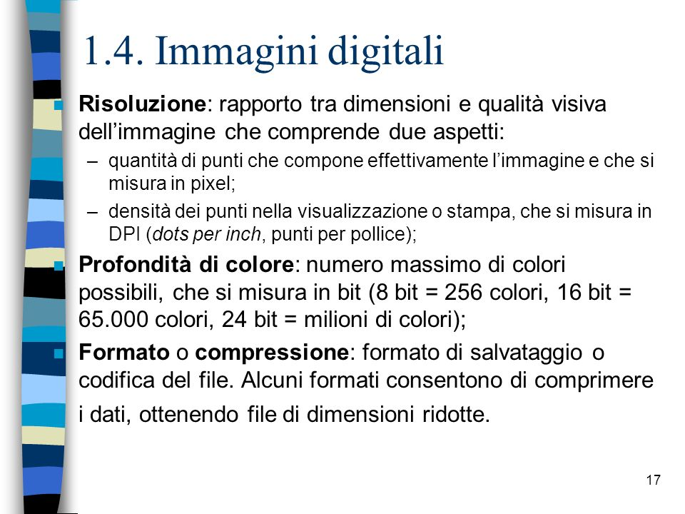 1.4. Immagini digitali Risoluzione: rapporto tra dimensioni e qualità visiva dell'immagine che comprende due aspetti: