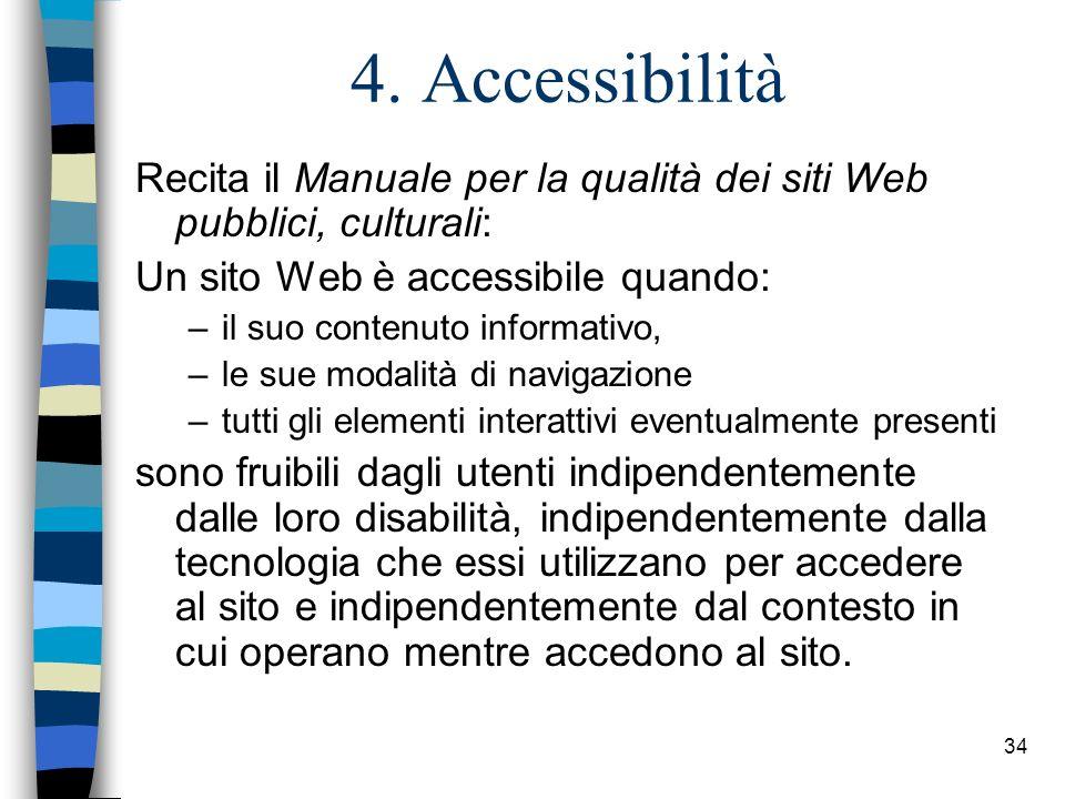 4. Accessibilità Recita il Manuale per la qualità dei siti Web pubblici, culturali: Un sito Web è accessibile quando: