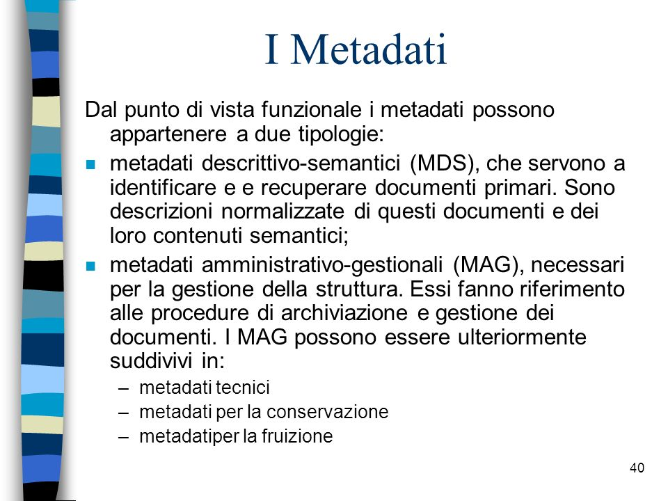 I Metadati Dal punto di vista funzionale i metadati possono appartenere a due tipologie: