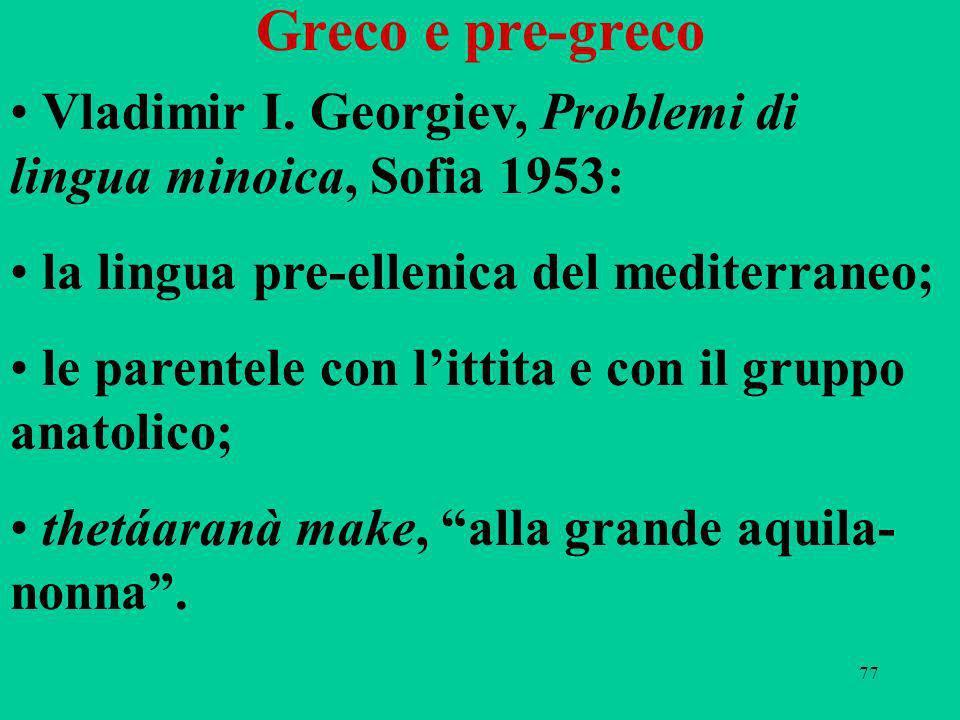 Greco e pre-greco Vladimir I. Georgiev, Problemi di lingua minoica, Sofia 1953: la lingua pre-ellenica del mediterraneo;