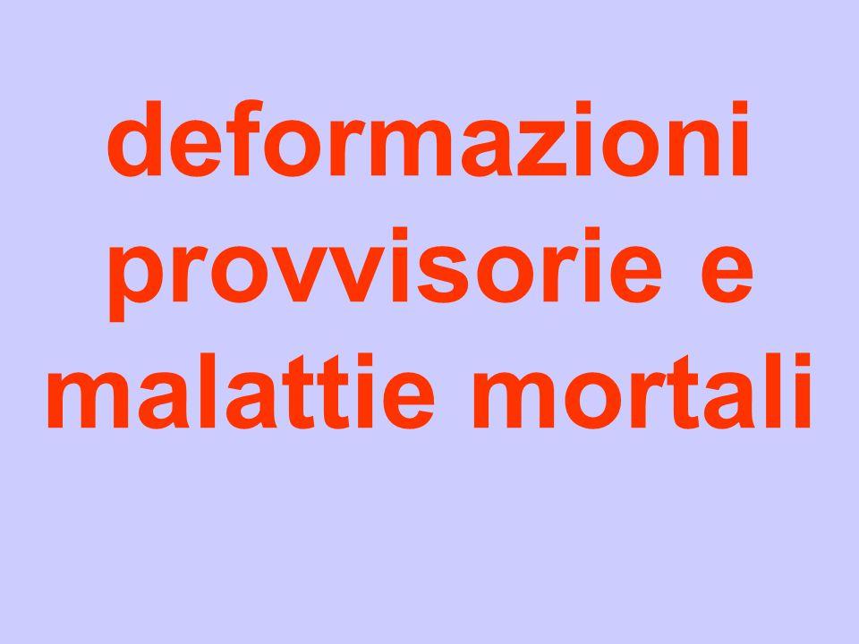 deformazioni provvisorie e malattie mortali