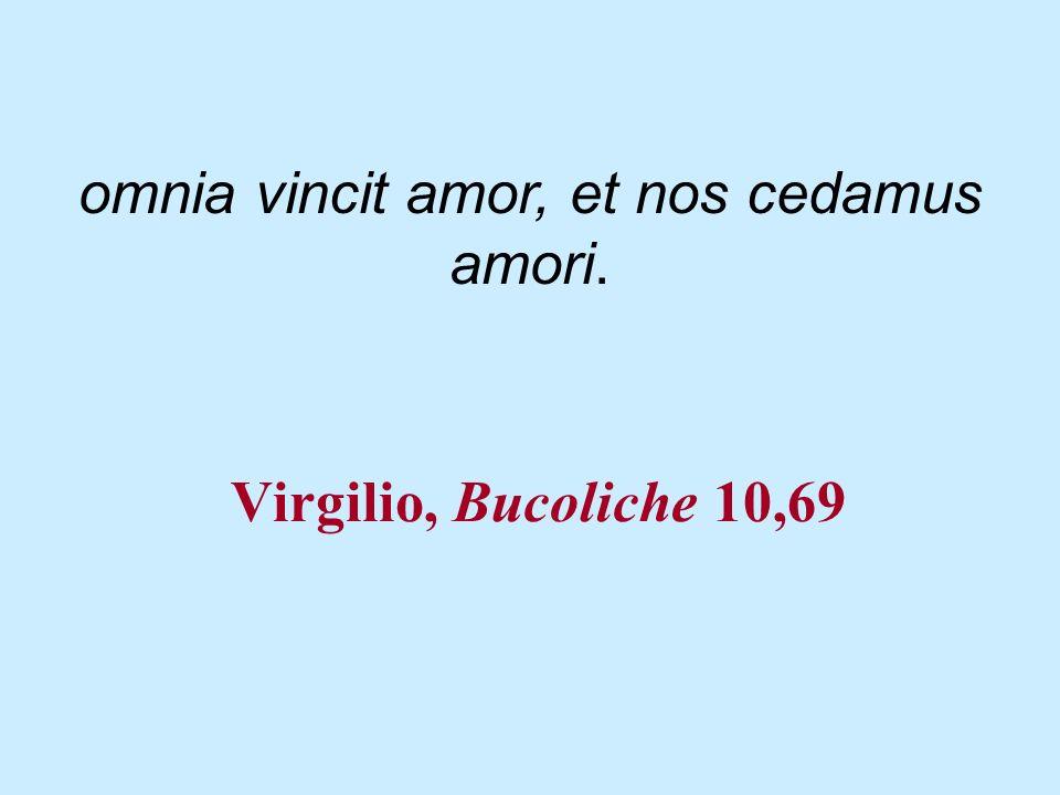 omnia vincit amor, et nos cedamus amori.