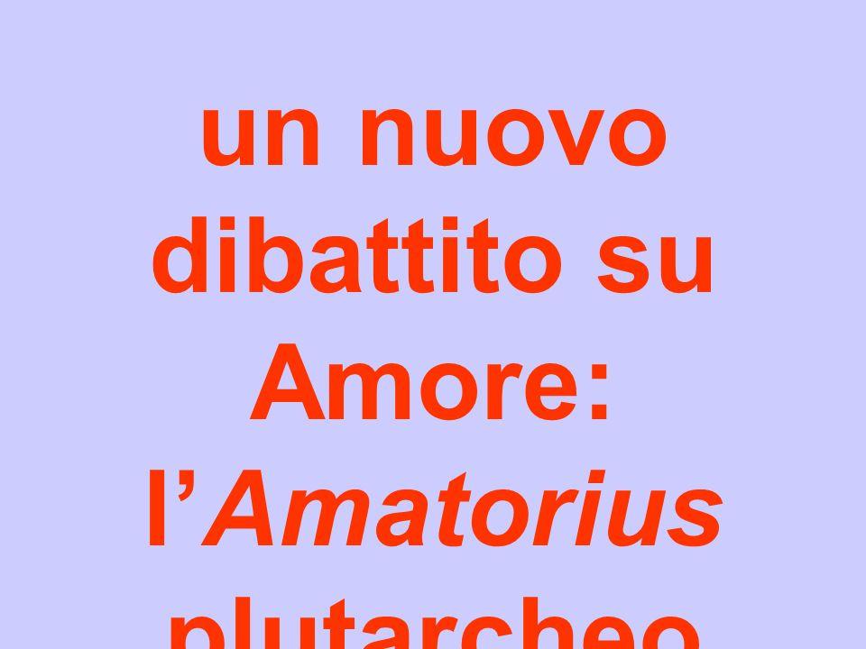 un nuovo dibattito su Amore: l'Amatorius plutarcheo