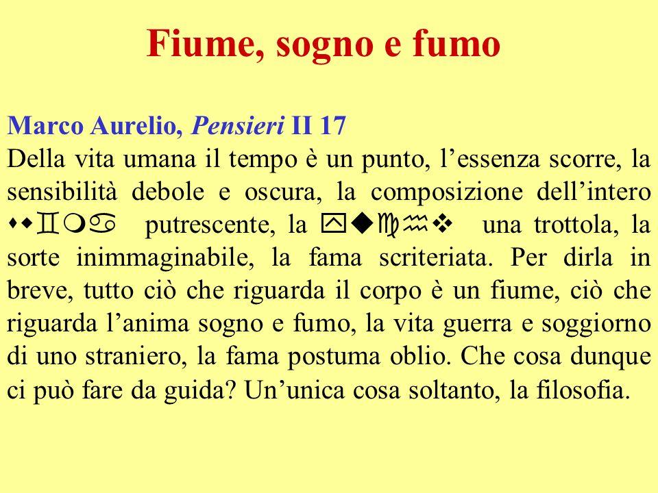 Fiume, sogno e fumo Marco Aurelio, Pensieri II 17