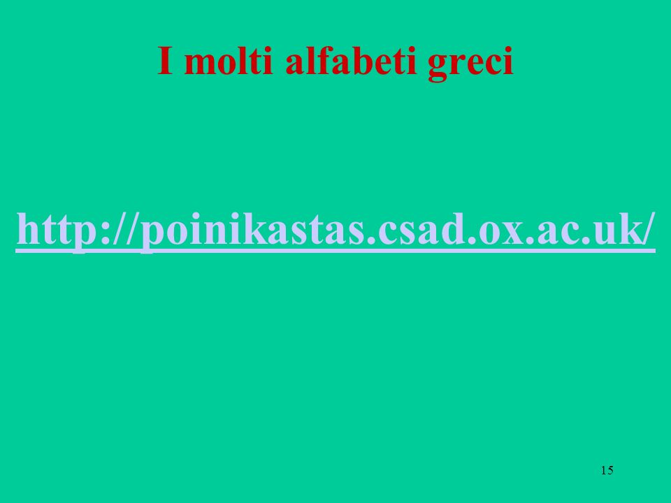 I molti alfabeti greci http://poinikastas.csad.ox.ac.uk/