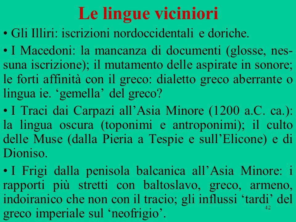 Le lingue viciniori Gli Illiri: iscrizioni nordoccidentali e doriche.