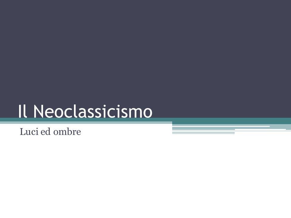 Il Neoclassicismo Luci ed ombre