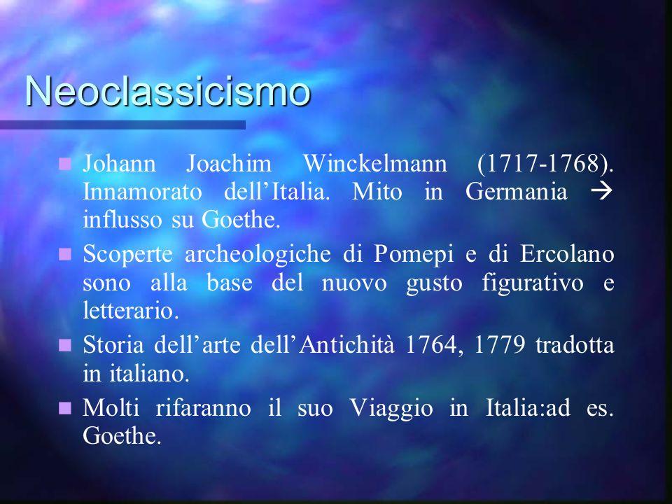 Neoclassicismo Johann Joachim Winckelmann (1717-1768). Innamorato dell'Italia. Mito in Germania  influsso su Goethe.