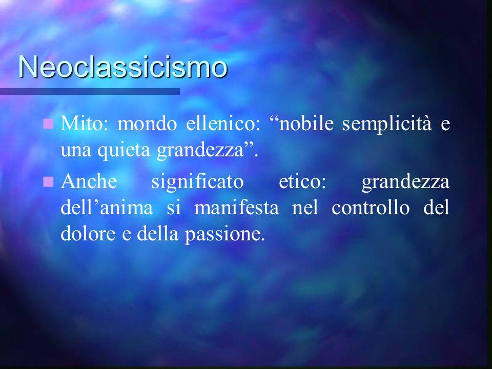 Neoclassicismo Mito: mondo ellenico: nobile semplicità e una quieta grandezza .