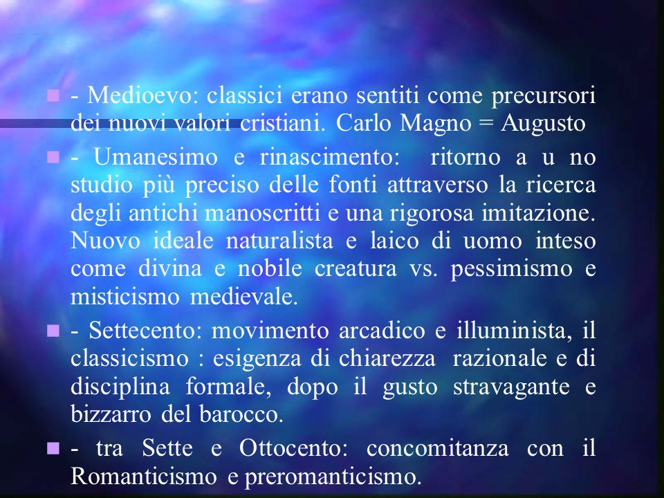 - Medioevo: classici erano sentiti come precursori dei nuovi valori cristiani. Carlo Magno = Augusto