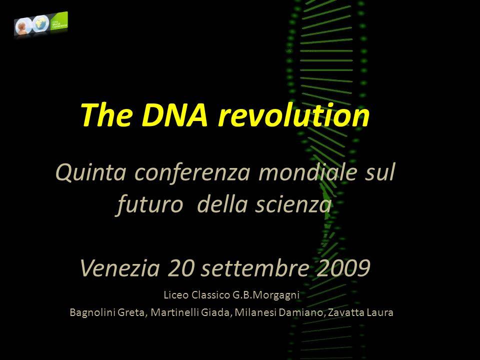 The DNA revolution Quinta conferenza mondiale sul futuro della scienza Venezia 20 settembre 2009