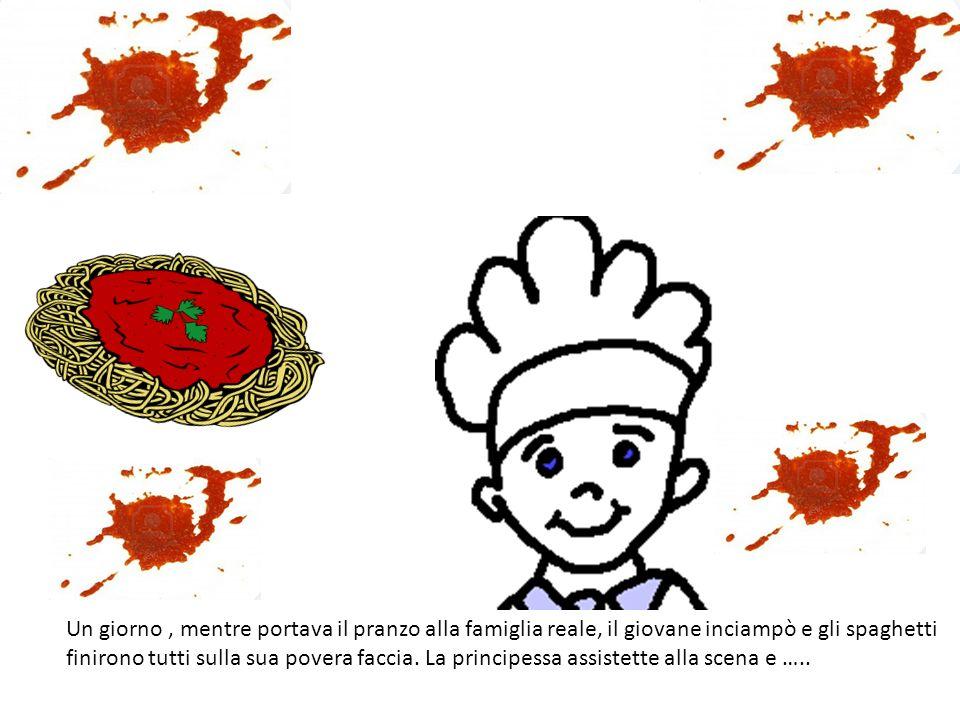 Un giorno , mentre portava il pranzo alla famiglia reale, il giovane inciampò e gli spaghetti finirono tutti sulla sua povera faccia.