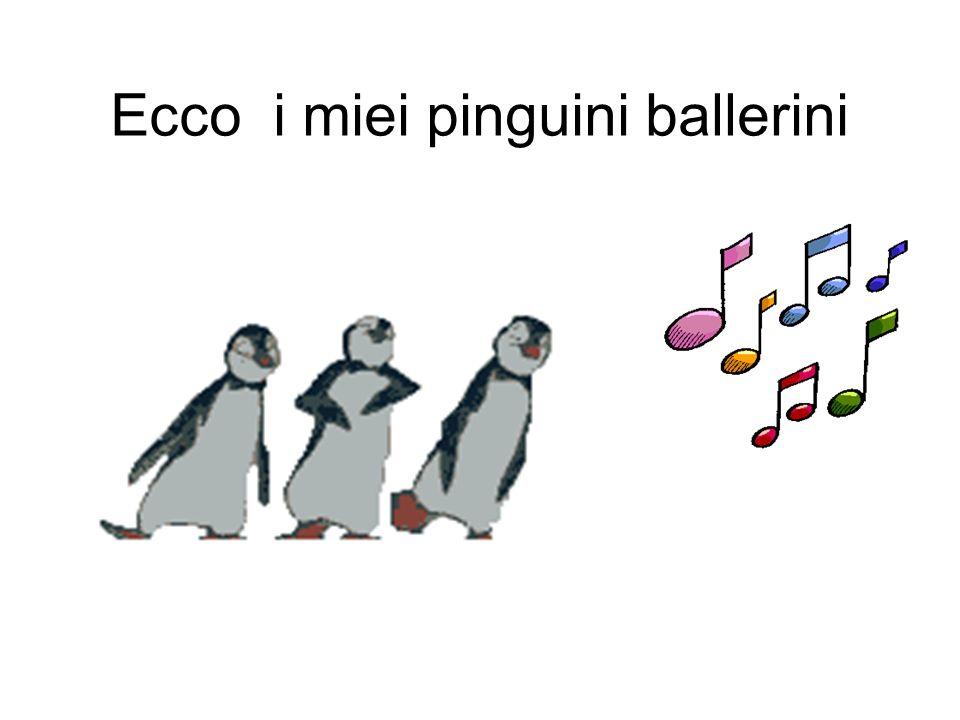 Ecco i miei pinguini ballerini