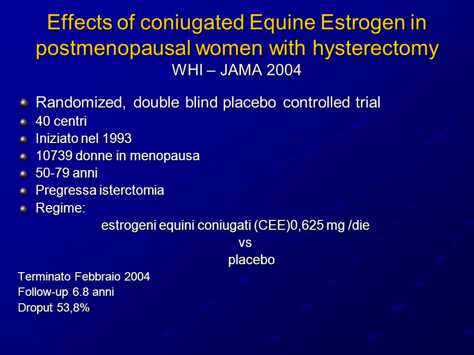 Effects of coniugated Equine Estrogen in postmenopausal women with hysterectomy WHI – JAMA 2004
