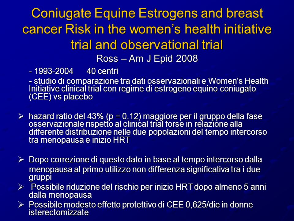 Coniugate Equine Estrogens and breast cancer Risk in the women's health initiative trial and observational trial Ross – Am J Epid 2008